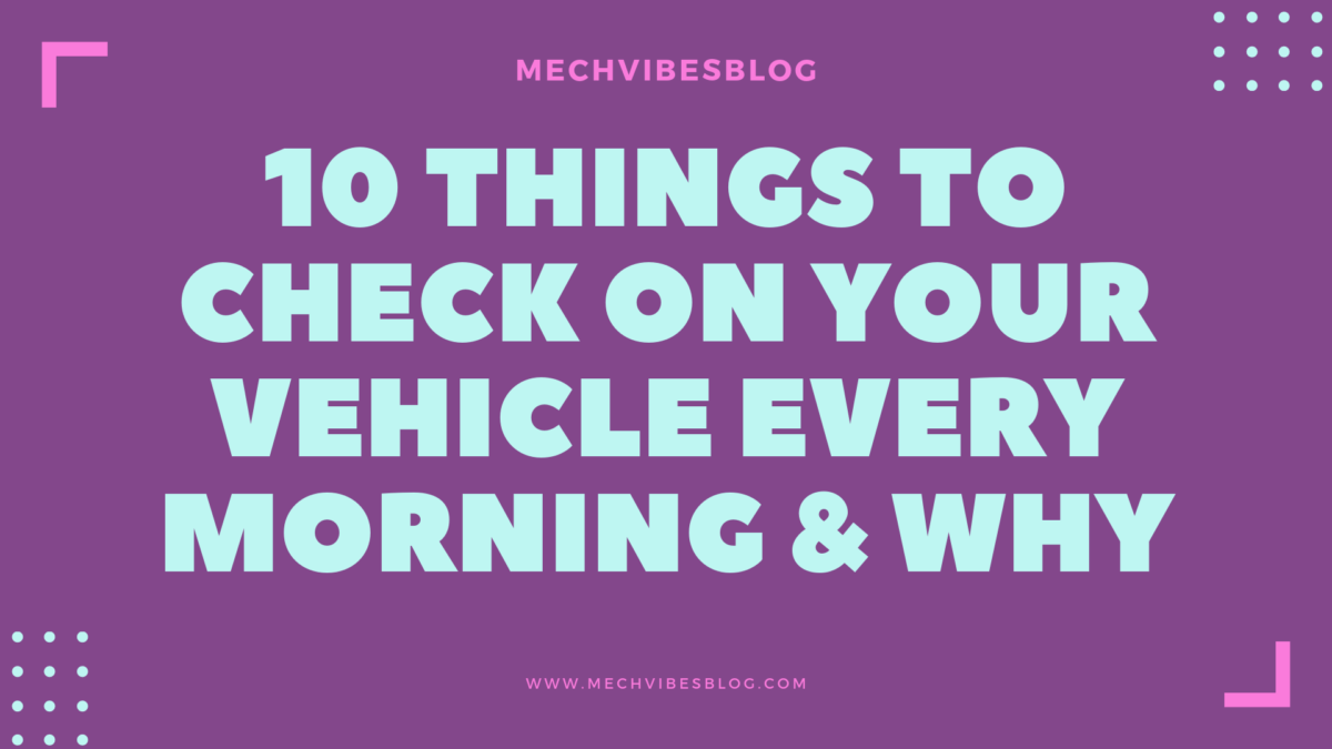 To-check-on-your-vehicle-every-morning
